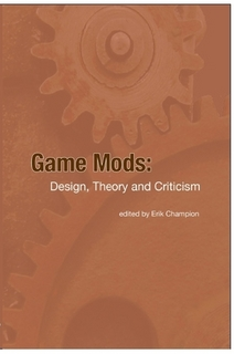 [книга] Game Mods: Design, Theory and Criticism